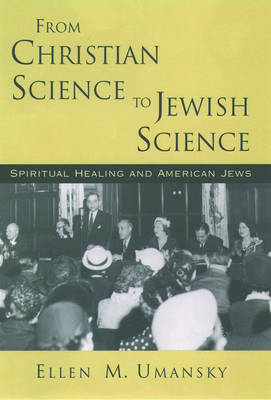 From Christian Science to Jewish Science by Ellen M. Umansky