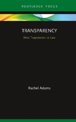 Transparency: New Trajectories in Law by Rachel Adams