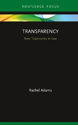 Transparency: New Trajectories in Law by Rachel Adams