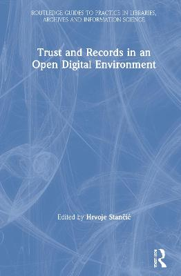 Trust and Records in an Open Digital Environment by Hrvoje Stancic