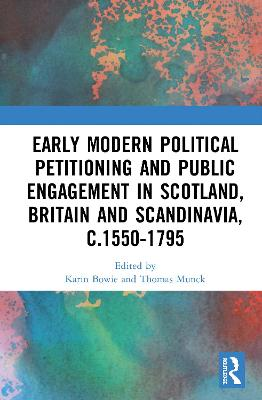 Early Modern Political Petitioning and Public Engagement in Scotland, Britain and Scandinavia, c.1550-1795 book