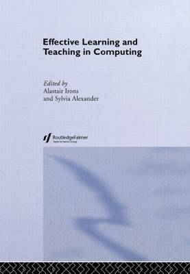 Effective Learning and Teaching in Computing by Alastair Irons