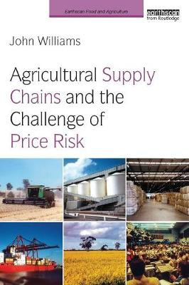 Agricultural Supply Chains and the Challenge of Price Risk by John Williams