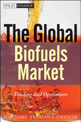 The Global Biofuels Market: Trading and Operations by Tom James