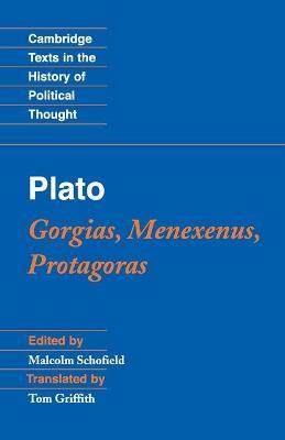 Cambridge Texts in the History of Political Thought: Plato: Gorgias, Menexenus, Protagoras by Malcolm Schofield