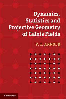 Dynamics, Statistics and Projective Geometry of Galois Fields by V. I. Arnold