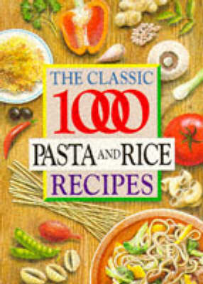The Classic 1000 Pasta and Rice Recipes book