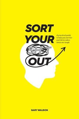 Sort Your Sh!t Out: sort your shit out: A Practical Guide to Help You Survive and Thrive When Times are Tough by Gary Waldon