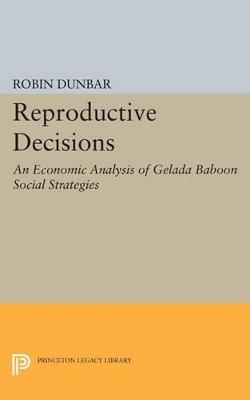 Reproductive Decisions: An Economic Analysis of Gelada Baboon Social Strategies by Robin Dunbar