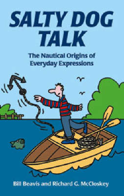 Salty Dog Talk: The Nautical Origins of Everyday Expressions by Bill Beavis