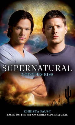Supernatural: Coyote's Kiss by Christa Faust