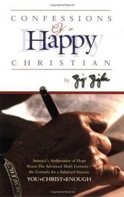 Confessions of a Happy Christian by Zig Ziglar