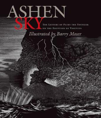 Ashen Sky - The Letters of Pliny the Younger on the Eruption of Vesuvius by Barry Moser