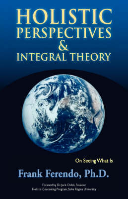Holistic Perspectives and Integral Theory by Frank Joseph Ferendo
