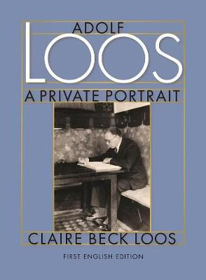 Adolf Loos A Private Portrait by Claire Beck Loos