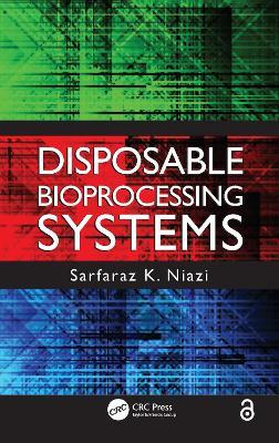 Disposable Bioprocessing Systems by Sarfaraz K. Niazi