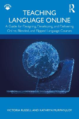 Teaching Language Online: A Guide for Designing, Developing, and Delivering Online, Blended, and Flipped Language Courses by Victoria Russell