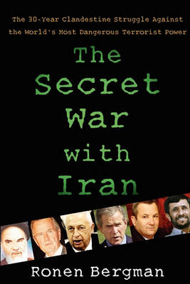 The Secret War with Iran by Ronen Bergman