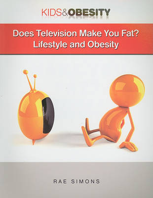 Does Television Make You Fat? Lifestyle and Obesity by Rae Simons