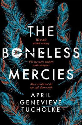 The Boneless Mercies by April Tucholke