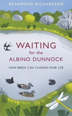Waiting for the Albino Dunnock by Rosamond Richardson