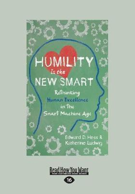 Humility Is the New Smart: Rethinking Human Excellence in the Smart Machine Age by HESS