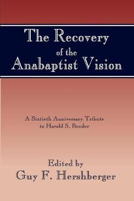 Recovery of the Anabaptist Vision by Guy F. Hershberger