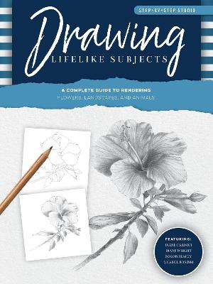 Step-by-Step Studio: Drawing Lifelike Subjects: A complete guide to rendering flowers, landscapes, and animals by Diane Cardaci