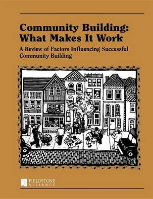 Community Building: What Makes It Work by Paul W Mattessich