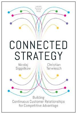 Connected Strategy: Building Continuous Customer Relationships for Competitive Advantage book