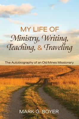 My Life of Ministry, Writing, Teaching, and Traveling by Mark G Boyer