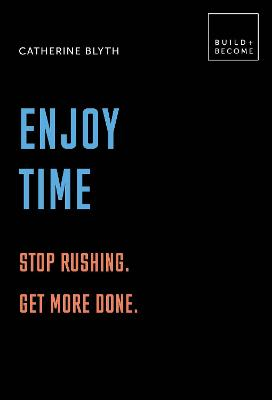 Enjoy Time: Stop rushing. Get more done.: 20 thought-provoking lessons. by Catherine Blyth