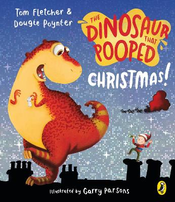 The The Dinosaur That Pooped Christmas! by Tom Fletcher