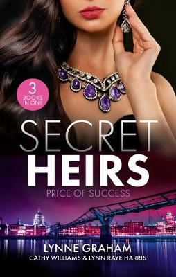 Secret Heirs: Price Of Success/The Secrets She Carried/The Secret Sinclair/The Change in Di Navarra's Plan by Lynne Graham