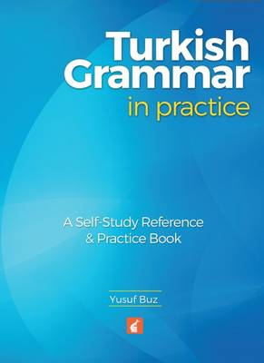 Turkish Grammar in Practice - A self-study reference & practice book by Yusuf Buz