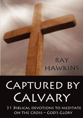 Captured by Calvary by Ray Hawkins
