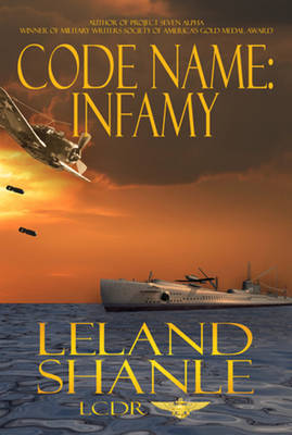 Code Name: Infamy by Leland Shanle