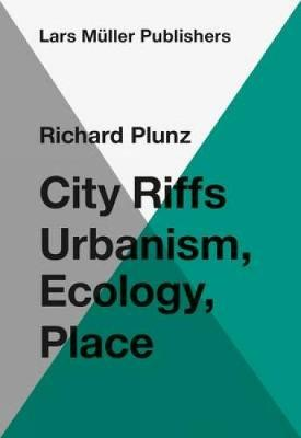 City Riffs Urbanism, Ecology, Place by Richard Plunz