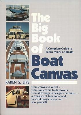 The Big Book of Boat Canvas: A Complete Guide to Fabric Work on Boats by Karen Lipe