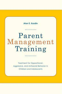 Parent Management Training by Alan E. Kazdin