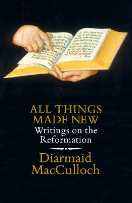 All Things Made New by Diarmaid MacCulloch