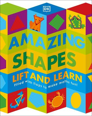 Amazing Shapes: Filled with flaps to make maths fun! by DK