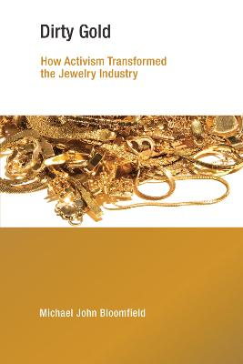 Dirty Gold: How Activism Transformed the Jewelry Industry by Michael John Bloomfield