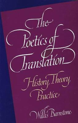 The Poetics of Translation by Willis Barnstone