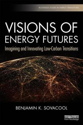 Visions of Energy Futures: Imagining and Innovating Low-Carbon Transitions by Benjamin K. Sovacool
