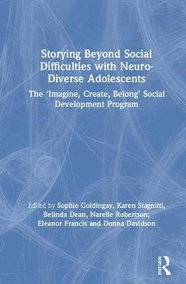 Storying Beyond Social Difficulties with Neuro-Diverse Adolescents: The 'Imagine, Create, Belong' Social Development Programme by Karen Stagnitti