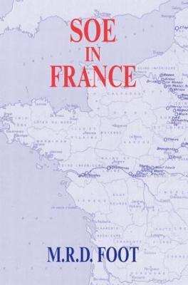 SOE in France by M. R. D. Foot