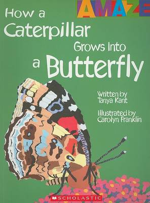 How a Caterpillar Grows Into a Butterfly by Tanya Kant