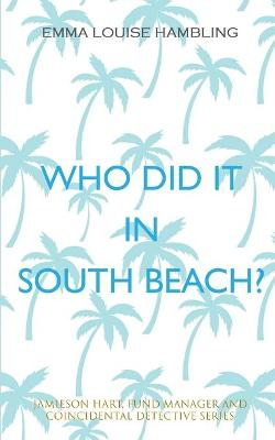 Who Did It in South Beach? by Emma Louise Hambling