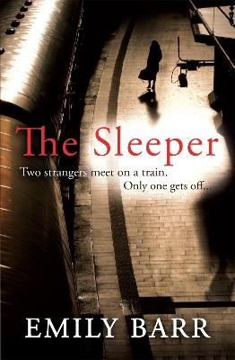 The Sleeper: Two strangers meet on a train. Only one gets off. by Emily Barr